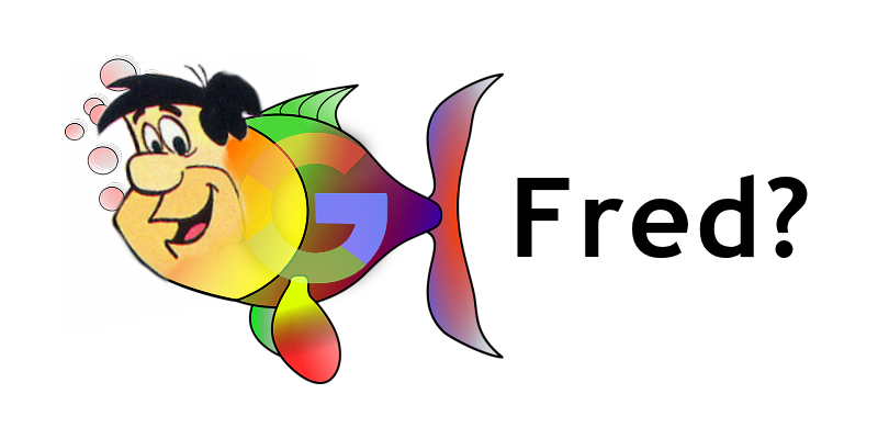 Dead Said Fred – the Google Fred Update